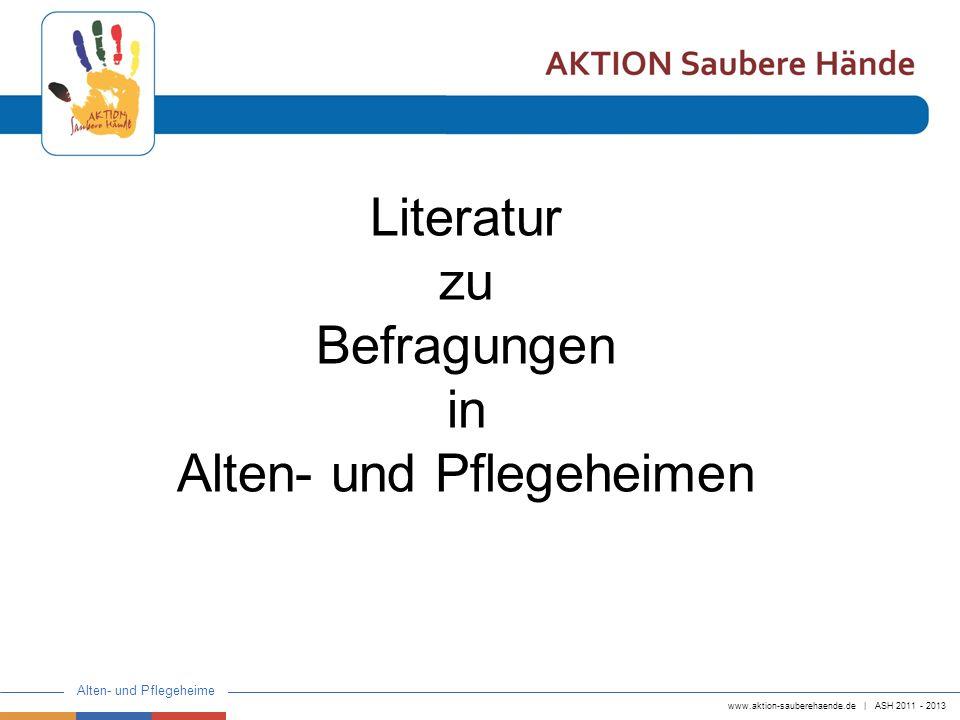 www.aktion-sauberehaende.de   ASH 2011 - 2013 Alten- und Pflegeheime Literatur zu Befragungen in Alten- und Pflegeheimen