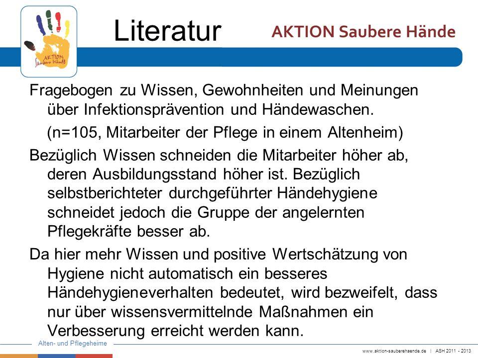 www.aktion-sauberehaende.de   ASH 2011 - 2013 Alten- und Pflegeheime Literatur Fragebogen zu Wissen, Gewohnheiten und Meinungen über Infektionsprävent