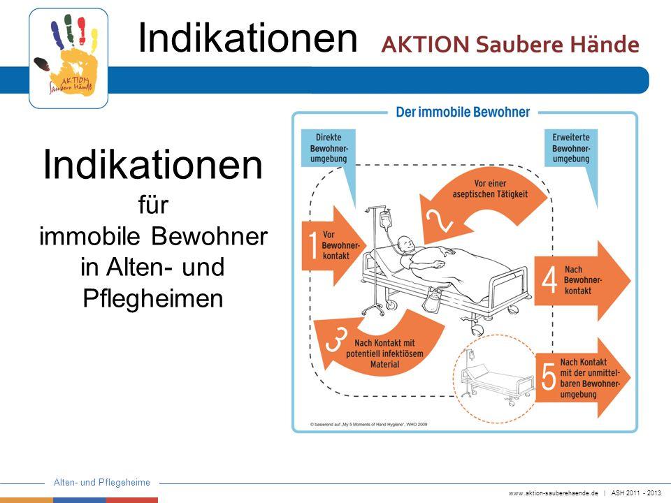 www.aktion-sauberehaende.de   ASH 2011 - 2013 Alten- und Pflegeheime Indikationen für immobile Bewohner in Alten- und Pflegheimen