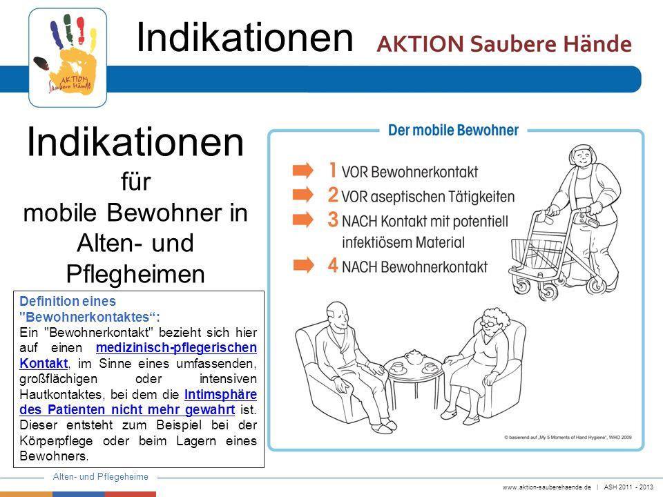 www.aktion-sauberehaende.de   ASH 2011 - 2013 Alten- und Pflegeheime Indikationen für mobile Bewohner in Alten- und Pflegheimen Definition eines