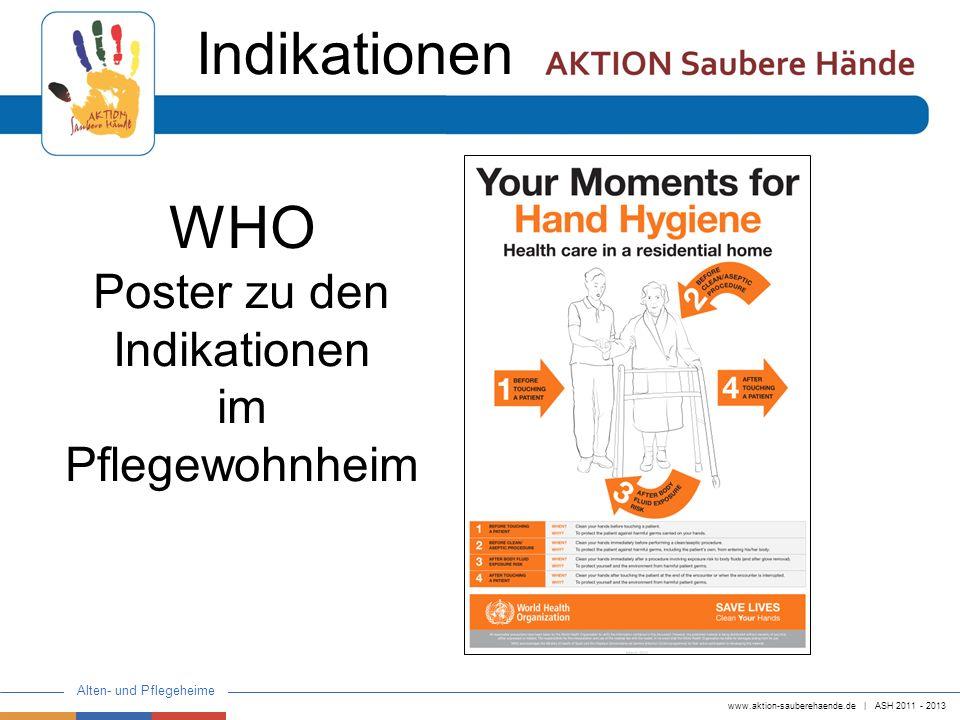 www.aktion-sauberehaende.de   ASH 2011 - 2013 Alten- und Pflegeheime Indikationen WHO Poster zu den Indikationen im Pflegewohnheim