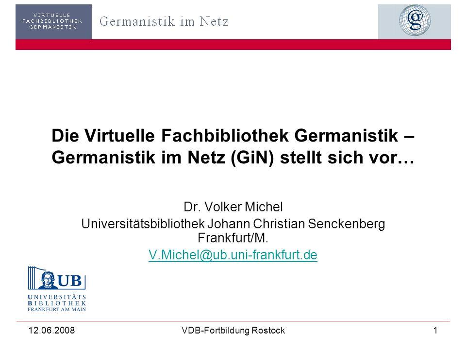 12.06.2008VDB-Fortbildung Rostock1 Die Virtuelle Fachbibliothek Germanistik – Germanistik im Netz (GiN) stellt sich vor… Dr.
