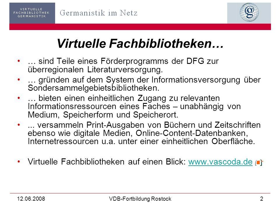 12.06.2008VDB-Fortbildung Rostock2 Virtuelle Fachbibliotheken… … sind Teile eines Förderprogramms der DFG zur überregionalen Literaturversorgung.