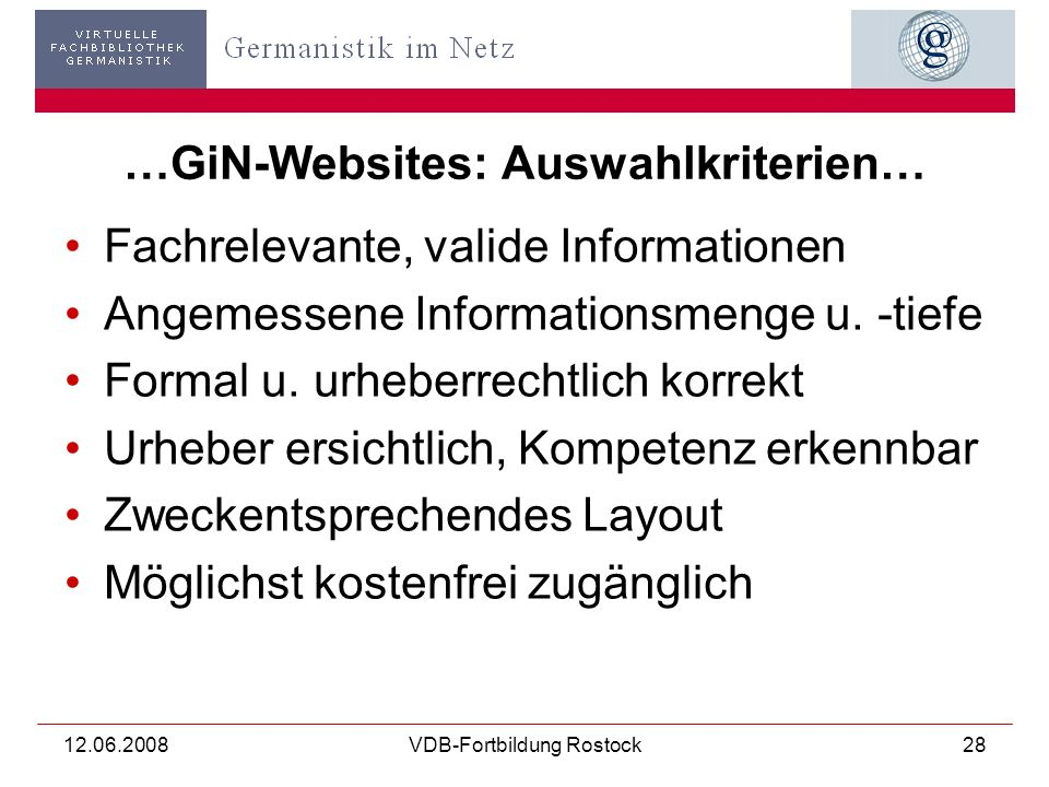 12.06.2008VDB-Fortbildung Rostock28 …GiN-Websites: Auswahlkriterien… Fachrelevante, valide Informationen Angemessene Informationsmenge u.