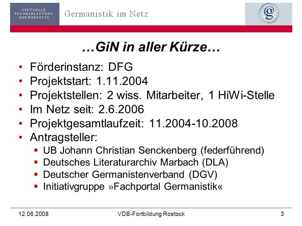 12.06.2008VDB-Fortbildung Rostock3 …GiN in aller Kürze… Förderinstanz: DFG Projektstart: 1.11.2004 Projektstellen: 2 wiss.