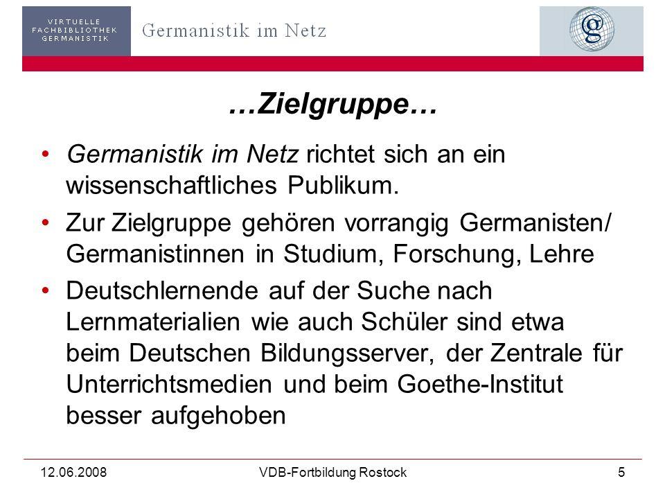 12.06.2008VDB-Fortbildung Rostock5 …Zielgruppe… Germanistik im Netz richtet sich an ein wissenschaftliches Publikum.