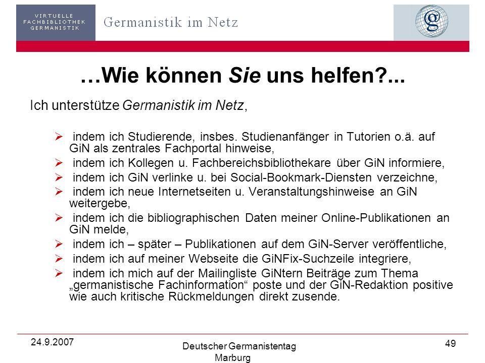 24.9.2007 Deutscher Germanistentag Marburg 49 …Wie können Sie uns helfen ...