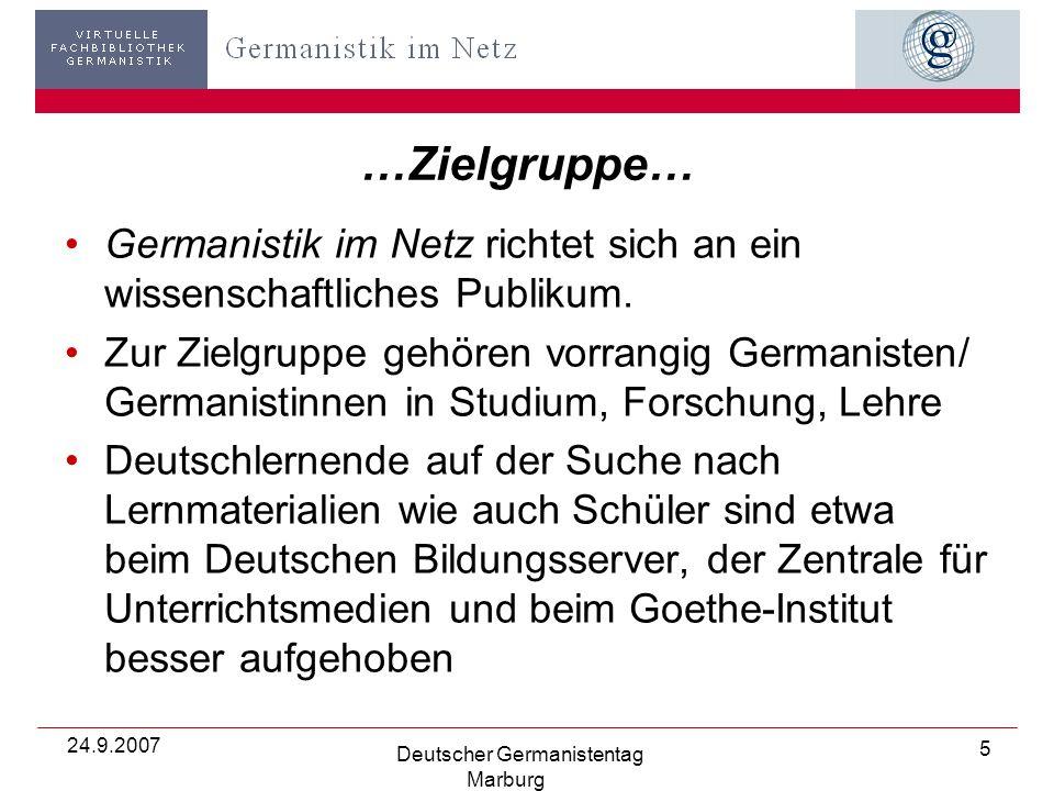 24.9.2007 Deutscher Germanistentag Marburg 5 …Zielgruppe… Germanistik im Netz richtet sich an ein wissenschaftliches Publikum.