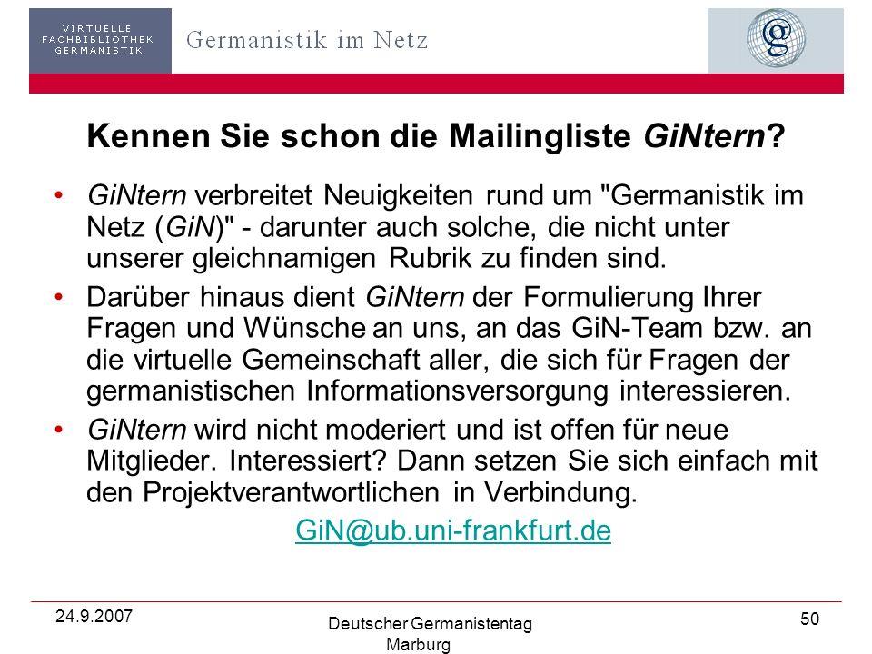 24.9.2007 Deutscher Germanistentag Marburg 50 Kennen Sie schon die Mailingliste GiNtern.
