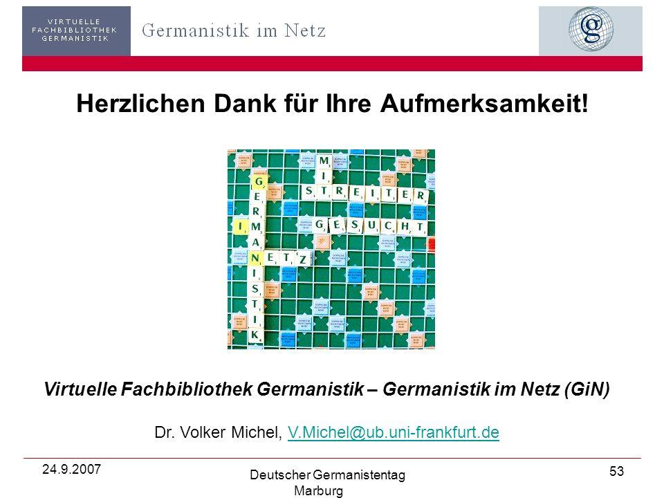 24.9.2007 Deutscher Germanistentag Marburg 53 Herzlichen Dank für Ihre Aufmerksamkeit.