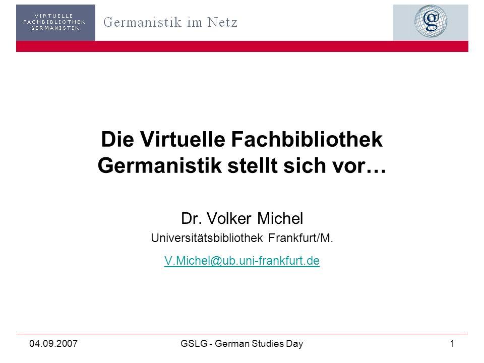 04.09.2007GSLG - German Studies Day1 Die Virtuelle Fachbibliothek Germanistik stellt sich vor… Dr.