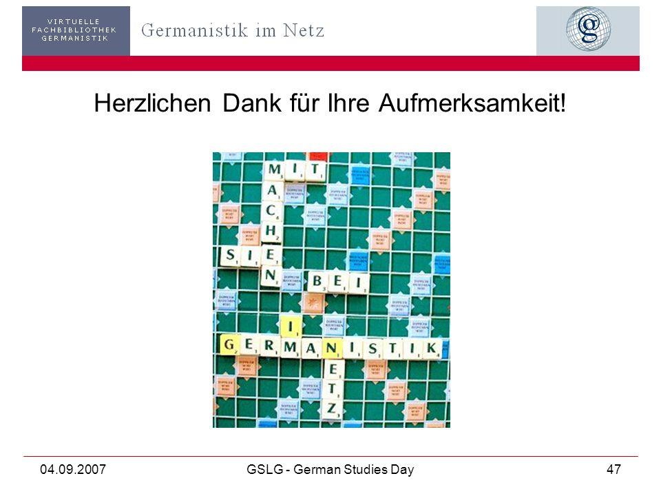 04.09.2007GSLG - German Studies Day47 Herzlichen Dank für Ihre Aufmerksamkeit!