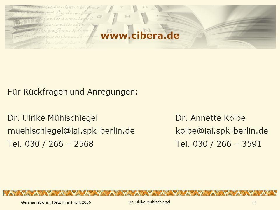 Germanistik im Netz Frankfurt 2006 Dr. Ulrike Mühlschlegel14 Für Rückfragen und Anregungen: Dr. Ulrike MühlschlegelDr. Annette Kolbe muehlschlegel@iai