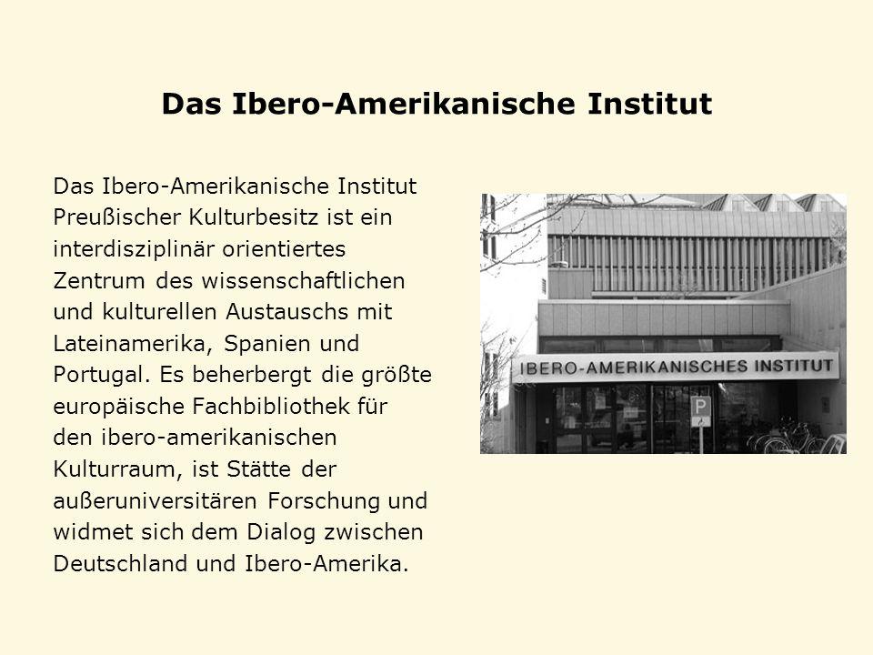 Das Ibero-Amerikanische Institut Preußischer Kulturbesitz ist ein interdisziplinär orientiertes Zentrum des wissenschaftlichen und kulturellen Austaus