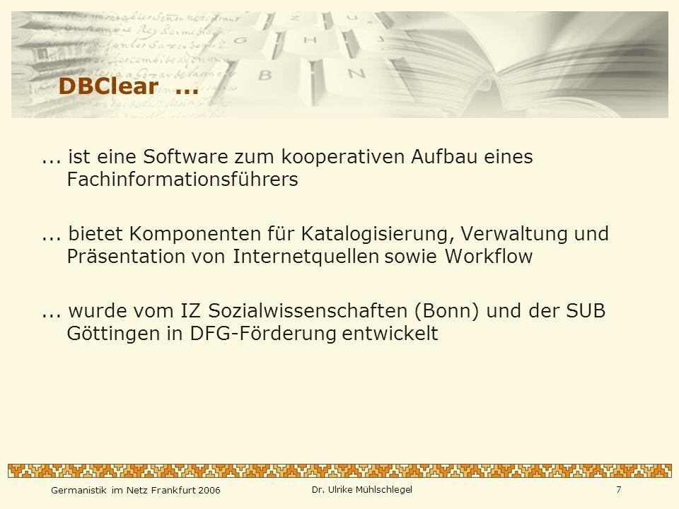 Germanistik im Netz Frankfurt 2006 Dr. Ulrike Mühlschlegel7 DBClear...... ist eine Software zum kooperativen Aufbau eines Fachinformationsführers... b