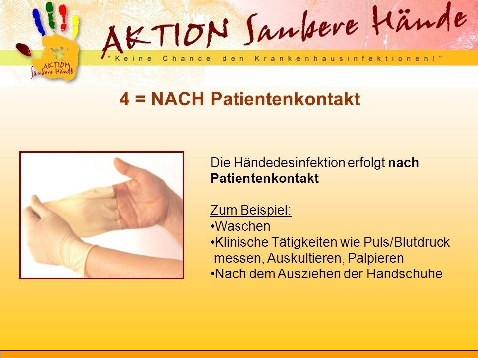 5 = NACH Kontakt mit der unmittelbaren Patientenumgebung Die Händedesinfektion erfolgt nach Verlassen der unmittelbaren Patientenumgebung, ohne direkten Kontakt zum Patienten gehabt zu haben Zum Beispiel: Direkter Kontakt mit Bett, Infusiomaten, Monitoren am Bettplatz, Beatmungsgerät etc.