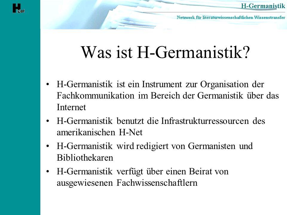 Was ist H-Germanistik? H-Germanistik ist ein Instrument zur Organisation der Fachkommunikation im Bereich der Germanistik über das Internet H-Germanis