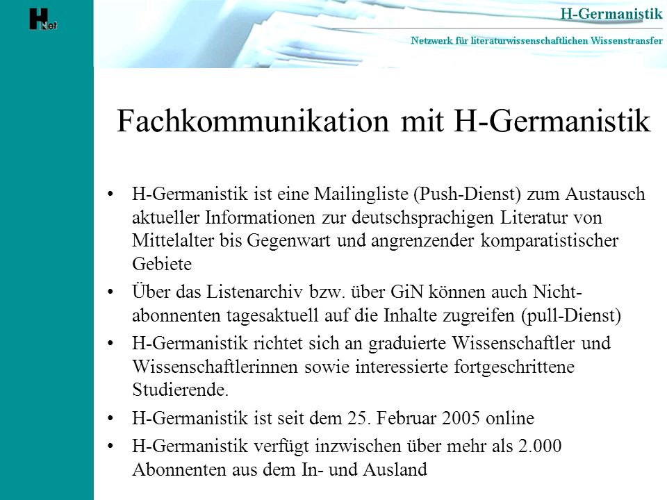 Fachkommunikation mit H-Germanistik H-Germanistik ist eine Mailingliste (Push-Dienst) zum Austausch aktueller Informationen zur deutschsprachigen Lite