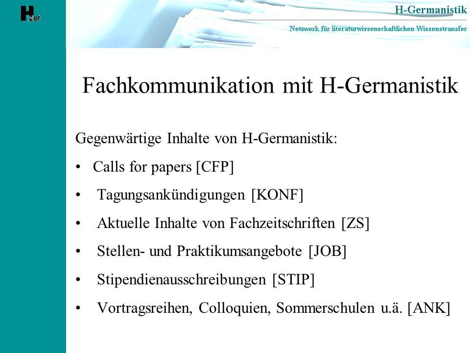 Fachkommunikation mit H-Germanistik Desiderata: Projektvorstellungen (SFBs, Graduiertenkollegs) Rezensionen (abgedeckt durch IASL-online undLiteraturwissenschaftliche Rezensionen) Tagungsberichte Forum für Diskussionen und Fragen