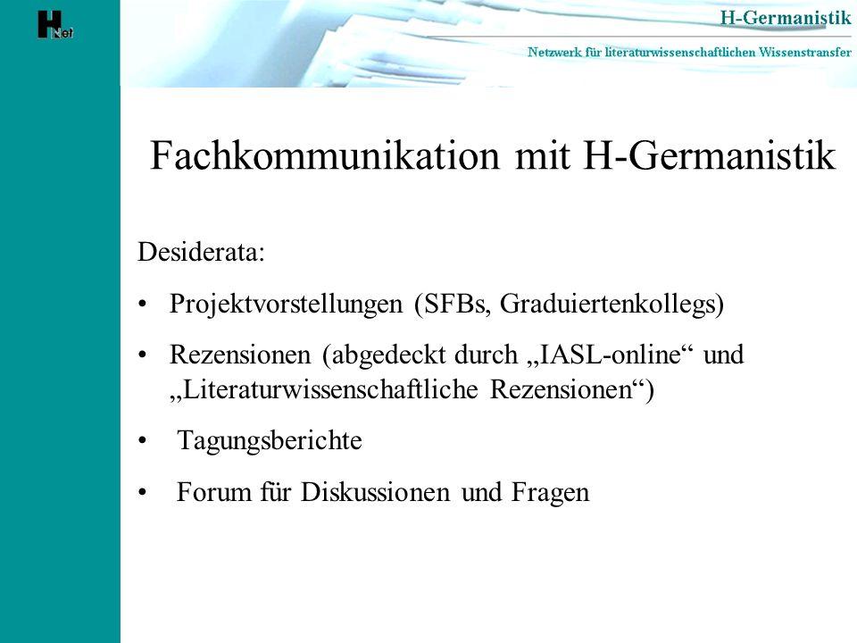 Fachkommunikation mit H-Germanistik Desiderata: Projektvorstellungen (SFBs, Graduiertenkollegs) Rezensionen (abgedeckt durch IASL-online undLiteraturw