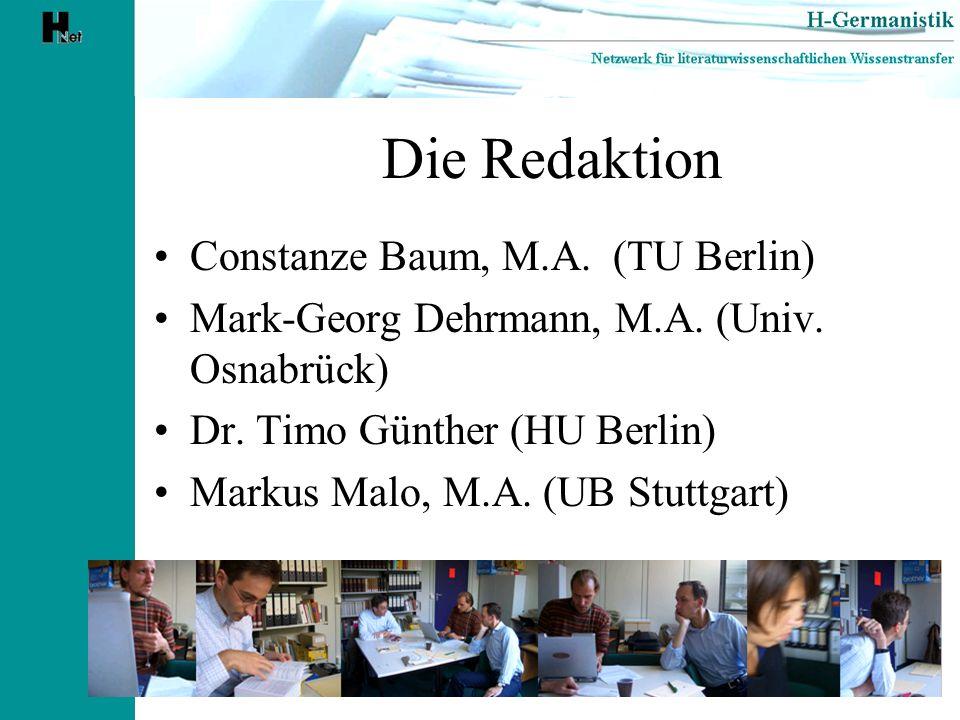 Die Redaktion Constanze Baum, M.A. (TU Berlin) Mark-Georg Dehrmann, M.A. (Univ. Osnabrück) Dr. Timo Günther (HU Berlin) Markus Malo, M.A. (UB Stuttgar