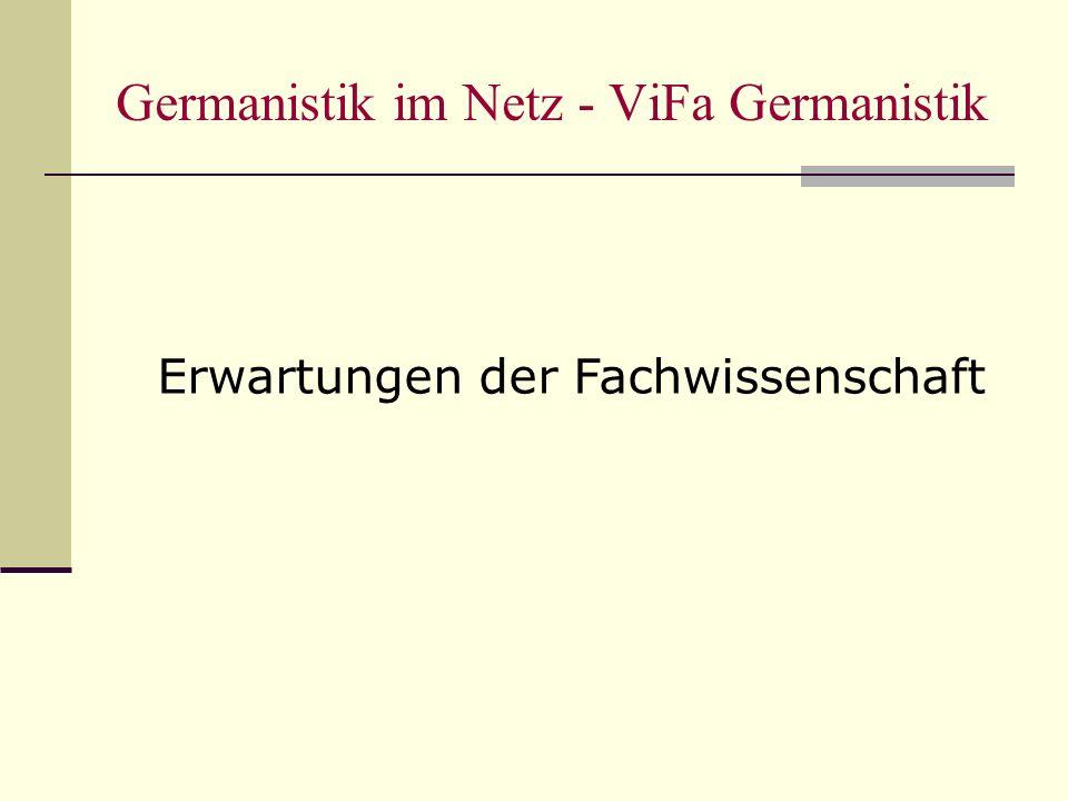 Germanistik im Netz - ViFa Germanistik Erwartungen der Fachwissenschaft