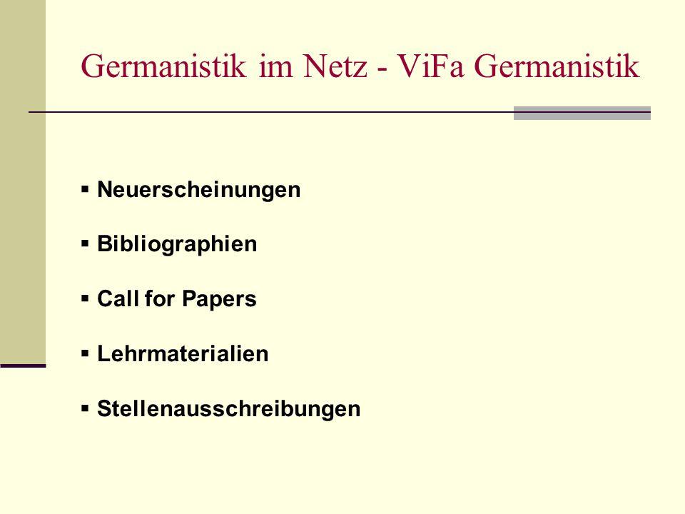 Germanistik im Netz - ViFa Germanistik Neuerscheinungen Bibliographien Call for Papers Lehrmaterialien Stellenausschreibungen