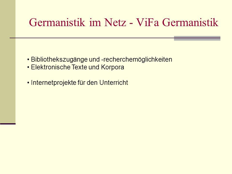 Germanistik im Netz - ViFa Germanistik Bibliothekszugänge und -recherchemöglichkeiten Elektronische Texte und Korpora Internetprojekte für den Unterricht