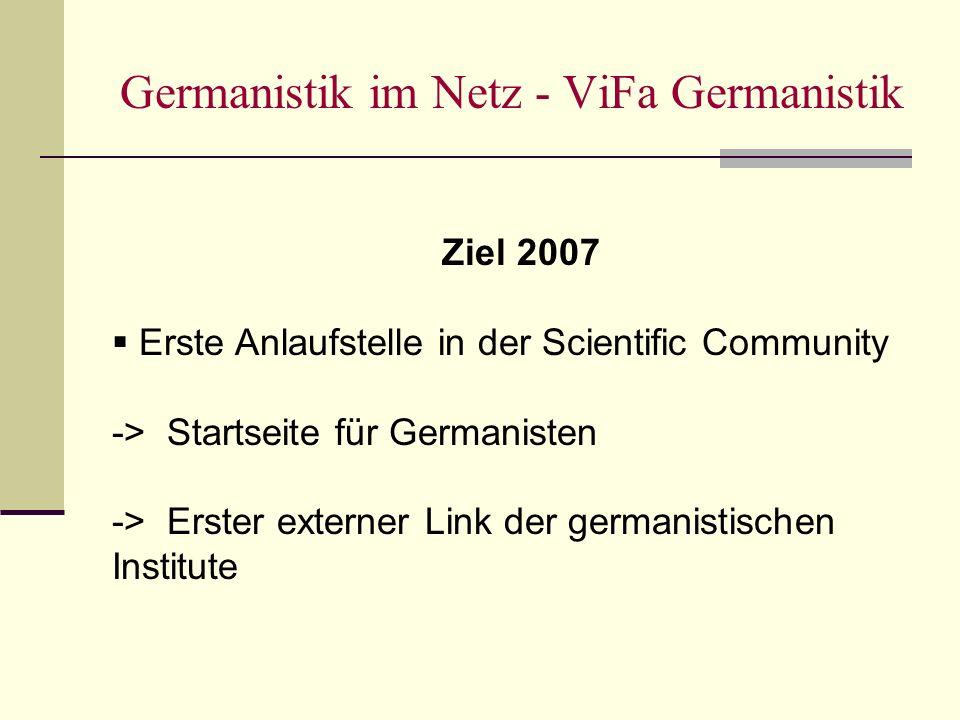 Germanistik im Netz - ViFa Germanistik Ziel 2007 Erste Anlaufstelle in der Scientific Community -> Startseite für Germanisten -> Erster externer Link der germanistischen Institute