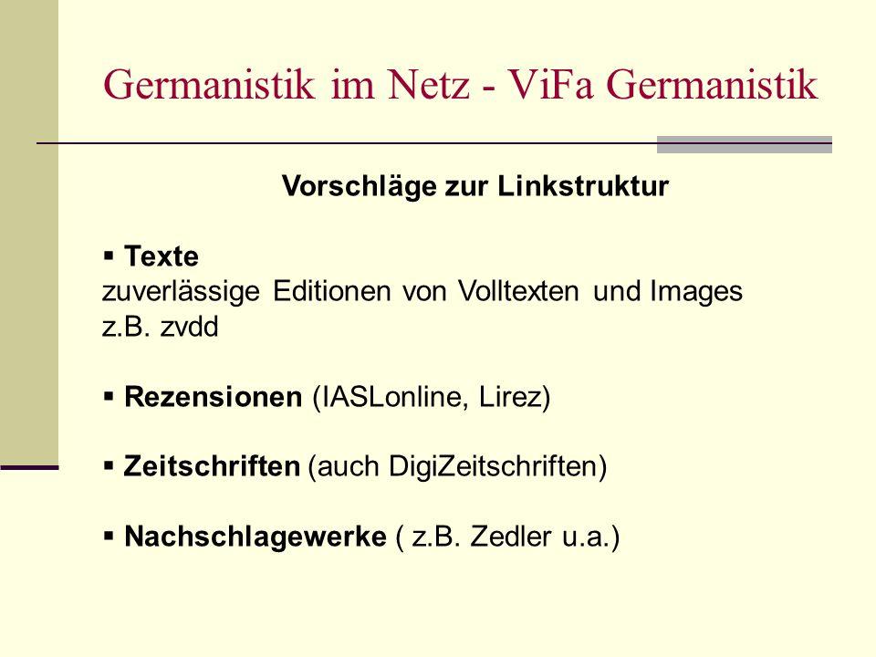 Germanistik im Netz - ViFa Germanistik Vorschläge zur Linkstruktur Texte zuverlässige Editionen von Volltexten und Images z.B.