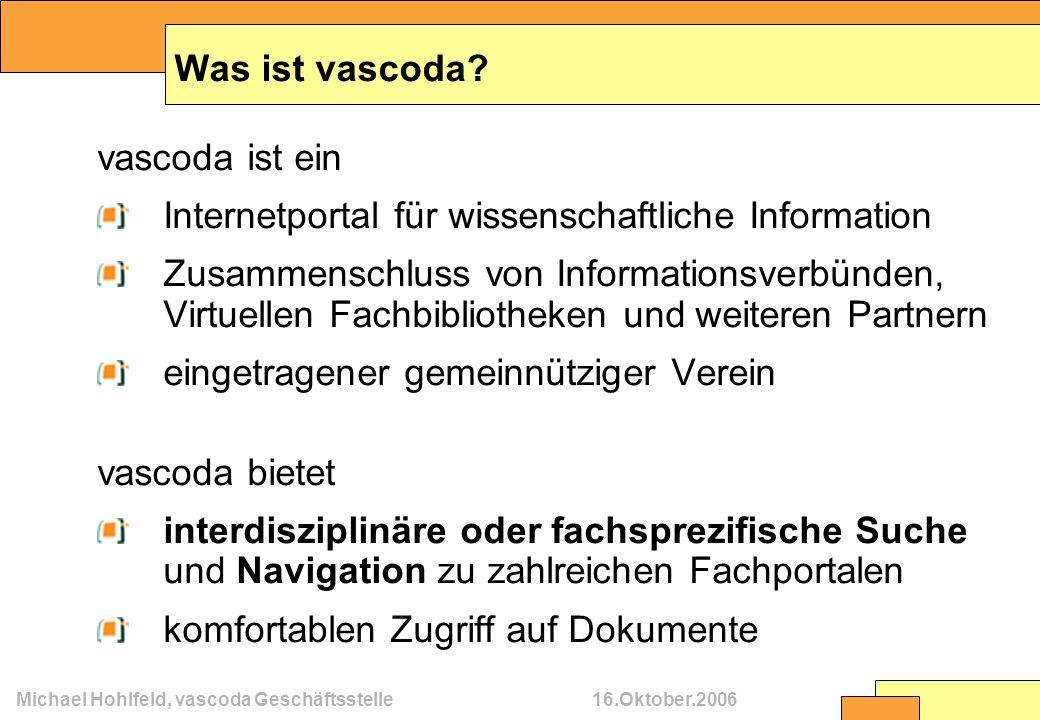 Michael Hohlfeld, vascoda Geschäftsstelle16.Oktober.2006 Was ist vascoda? vascoda ist ein Internetportal für wissenschaftliche Information Zusammensch
