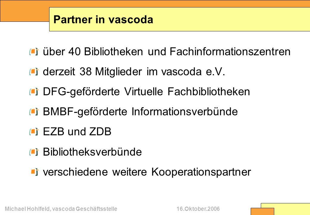 Michael Hohlfeld, vascoda Geschäftsstelle16.Oktober.2006 Partner in vascoda über 40 Bibliotheken und Fachinformationszentren derzeit 38 Mitglieder im