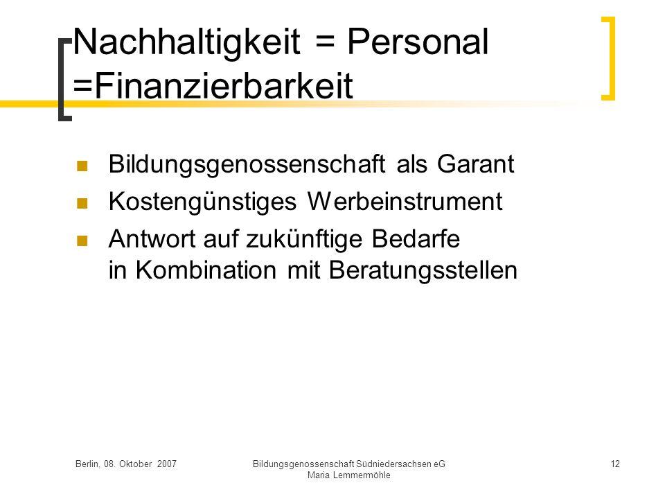 Berlin, 08. Oktober 2007Bildungsgenossenschaft Südniedersachsen eG Maria Lemmermöhle 12 Nachhaltigkeit = Personal =Finanzierbarkeit Bildungsgenossensc