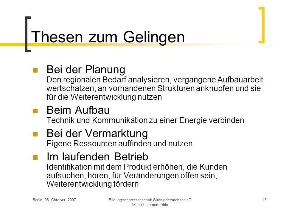 Berlin, 08. Oktober 2007Bildungsgenossenschaft Südniedersachsen eG Maria Lemmermöhle 13 Thesen zum Gelingen Bei der Planung Den regionalen Bedarf anal