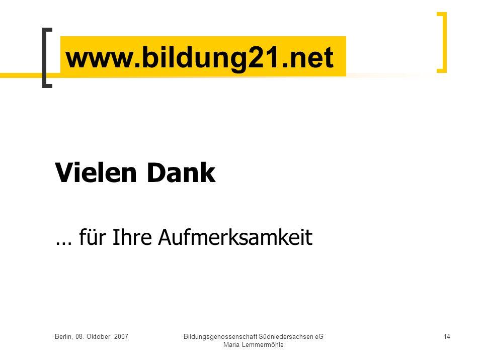Berlin, 08. Oktober 2007Bildungsgenossenschaft Südniedersachsen eG Maria Lemmermöhle 14 www.bildung21.net Vielen Dank … für Ihre Aufmerksamkeit