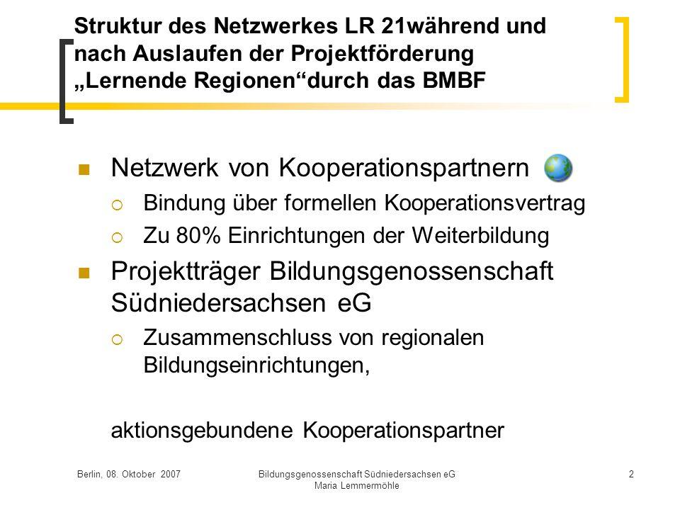 Berlin, 08. Oktober 2007Bildungsgenossenschaft Südniedersachsen eG Maria Lemmermöhle 2 Struktur des Netzwerkes LR 21während und nach Auslaufen der Pro