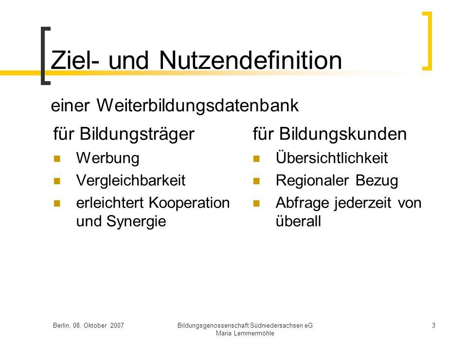 Berlin, 08. Oktober 2007Bildungsgenossenschaft Südniedersachsen eG Maria Lemmermöhle 3 Ziel- und Nutzendefinition für Bildungsträger Werbung Vergleich