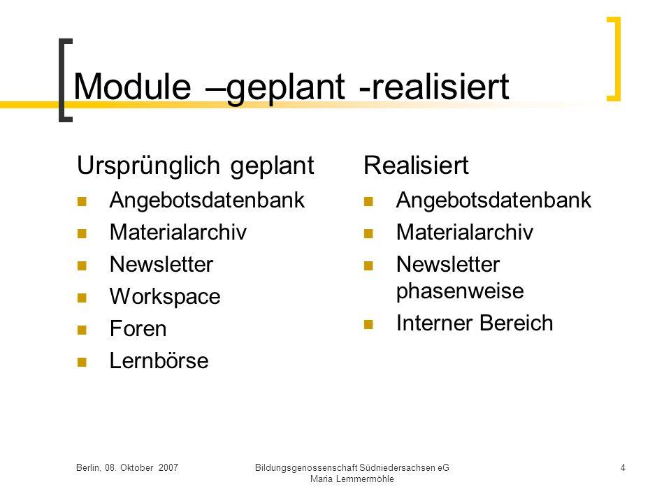 Berlin, 08. Oktober 2007Bildungsgenossenschaft Südniedersachsen eG Maria Lemmermöhle 4 Module –geplant -realisiert Ursprünglich geplant Angebotsdatenb