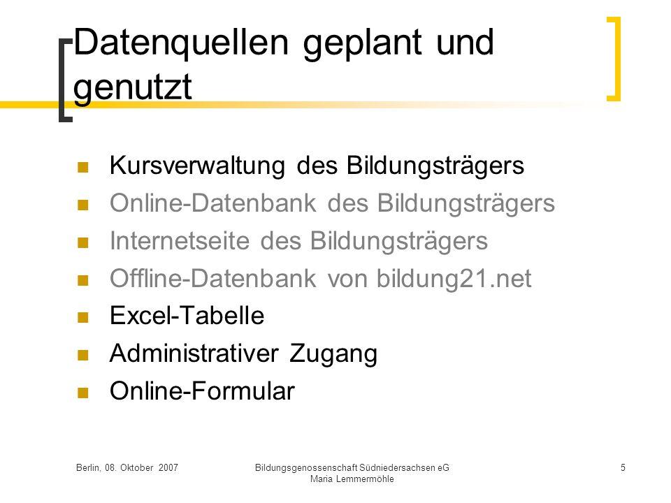 Berlin, 08. Oktober 2007Bildungsgenossenschaft Südniedersachsen eG Maria Lemmermöhle 5 Datenquellen geplant und genutzt Kursverwaltung des Bildungsträ
