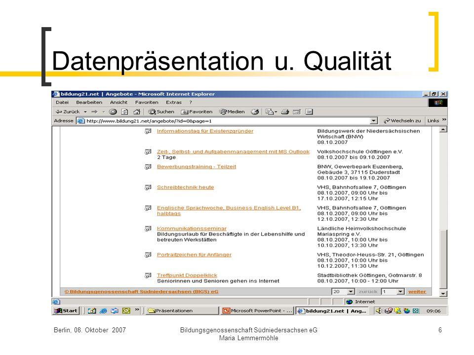 Berlin, 08. Oktober 2007Bildungsgenossenschaft Südniedersachsen eG Maria Lemmermöhle 6 Datenpräsentation u. Qualität
