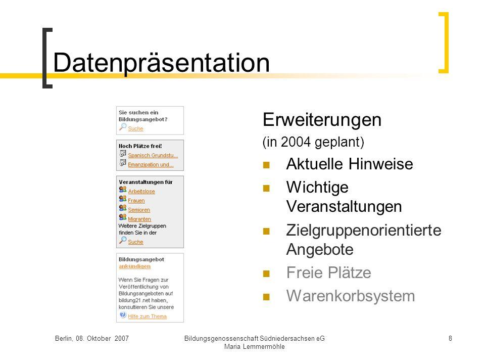 Berlin, 08. Oktober 2007Bildungsgenossenschaft Südniedersachsen eG Maria Lemmermöhle 8 Datenpräsentation Erweiterungen (in 2004 geplant) Aktuelle Hinw