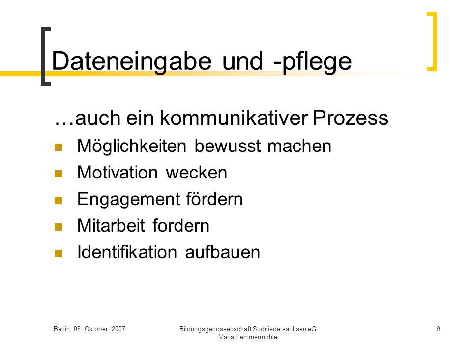 Berlin, 08. Oktober 2007Bildungsgenossenschaft Südniedersachsen eG Maria Lemmermöhle 9 Dateneingabe und -pflege …auch ein kommunikativer Prozess Mögli