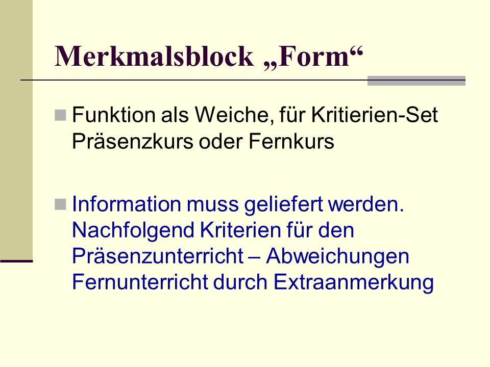 Merkmalsblock Form Funktion als Weiche, für Kritierien-Set Präsenzkurs oder Fernkurs Information muss geliefert werden.