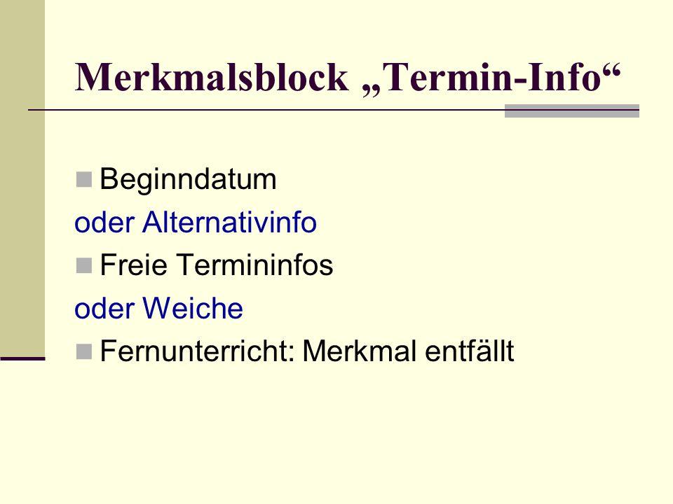 Merkmalsblock Orts-Info Ort oder PLZ oder Weiche Fernunterricht: Merkmal entfällt