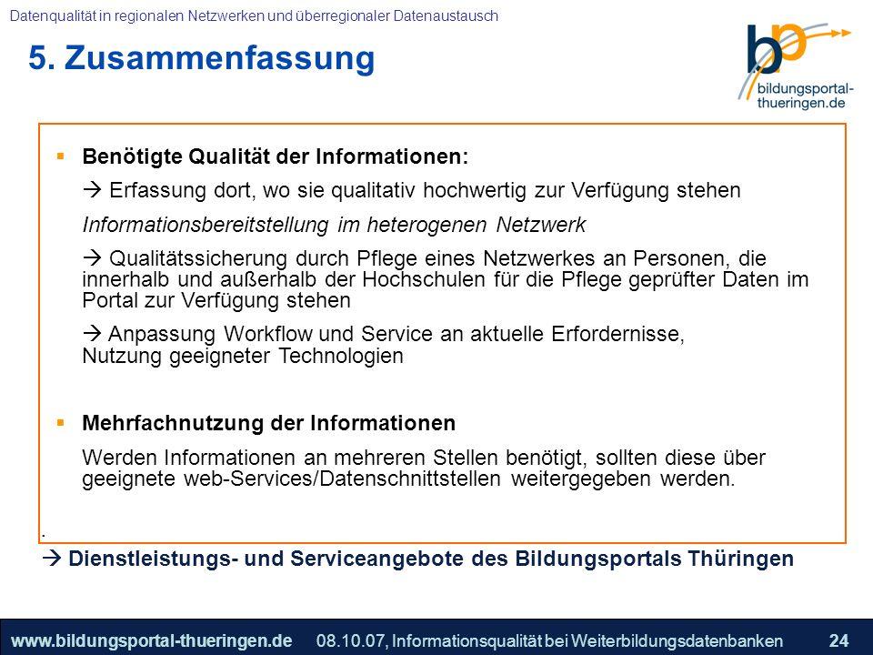 25.05.2005, Geschäftsmodell S. 24 >>22www.bildungsportal-thueringen.de24 Datenqualität in regionalen Netzwerken und überregionaler Datenaustausch 08.1