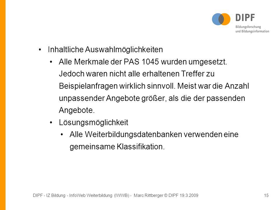 DIPF - IZ Bildung - InfoWeb Weiterbildung (IWWB) - Marc Rittberger © DIPF 19.3.200915 Inhaltliche Auswahlmöglichkeiten Alle Merkmale der PAS 1045 wurden umgesetzt.