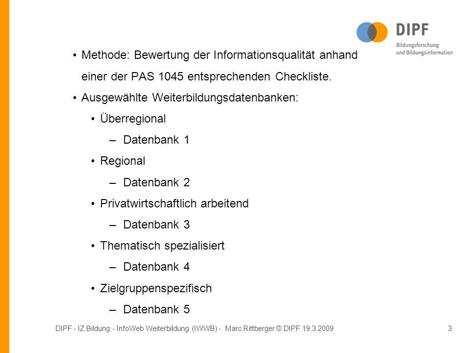DIPF - IZ Bildung - InfoWeb Weiterbildung (IWWB) - Marc Rittberger © DIPF 19.3.20093 Methode: Bewertung der Informationsqualität anhand einer der PAS 1045 entsprechenden Checkliste.