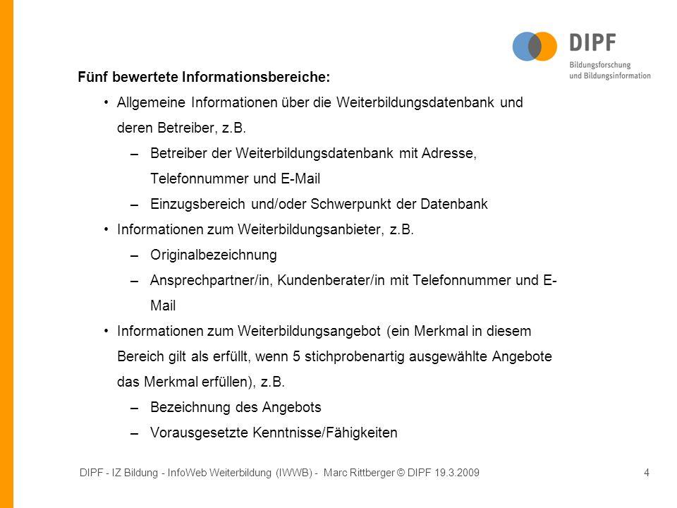 DIPF - IZ Bildung - InfoWeb Weiterbildung (IWWB) - Marc Rittberger © DIPF 19.3.20094 Fünf bewertete Informationsbereiche: Allgemeine Informationen über die Weiterbildungsdatenbank und deren Betreiber, z.B.