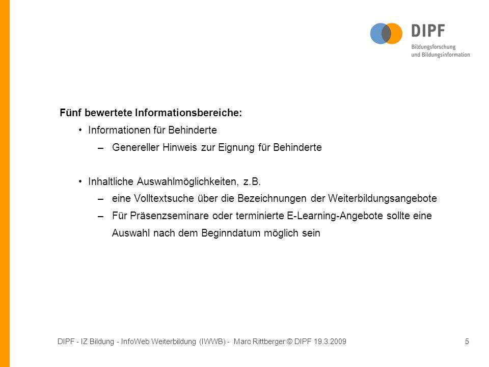 DIPF - IZ Bildung - InfoWeb Weiterbildung (IWWB) - Marc Rittberger © DIPF 19.3.20095 Fünf bewertete Informationsbereiche: Informationen für Behinderte –Genereller Hinweis zur Eignung für Behinderte Inhaltliche Auswahlmöglichkeiten, z.B.
