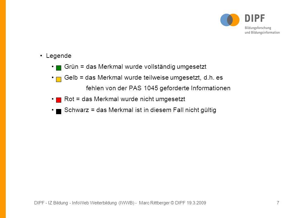 DIPF - IZ Bildung - InfoWeb Weiterbildung (IWWB) - Marc Rittberger © DIPF 19.3.20097 Legende Grün = das Merkmal wurde vollständig umgesetzt Gelb = das Merkmal wurde teilweise umgesetzt, d.h.
